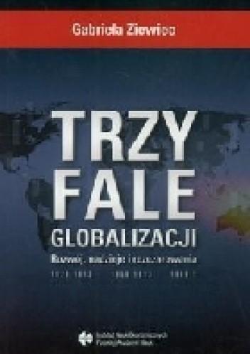 Okładka książki Trzy fale globalizacji. Rozwój, nadzieje i rozczarowania