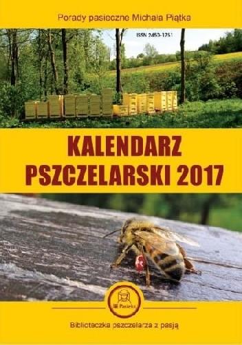 Okładka książki Kalendarz Pszczelarski 2017. Porady pasieczne Michała Piątka