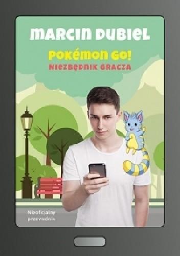 Okładka książki Pokemon Go ! Niezbędnik gracza