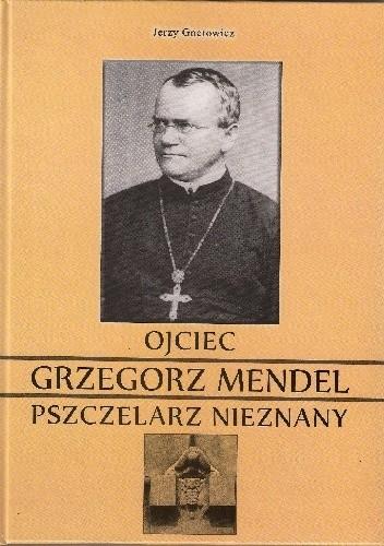 Okładka książki Ojciec Grzegorz Mendel. Pszczelarz nieznany