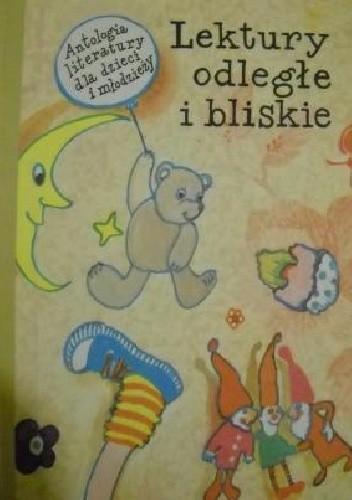 Okładka książki Lektury odległe i bliskie : antologia literatury dla dzieci i młodzieży