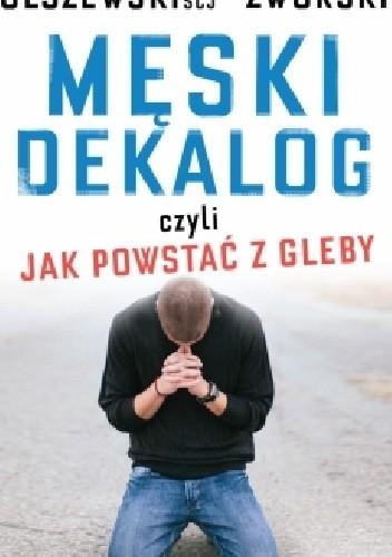 Okładka książki Męski dekalog czyli jak powstać z gleby