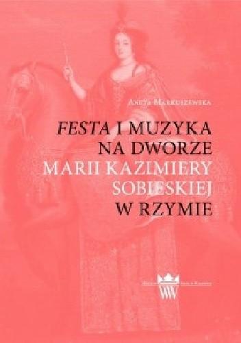 Okładka książki Festa i muzyka na dworze Marii Kazimiery w Rzymie