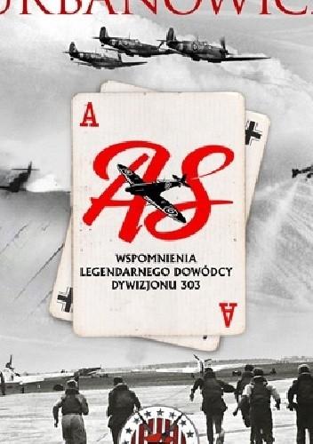 Okładka książki As. Wspomnienia legendarnego dowódcy Dywizjonu 303
