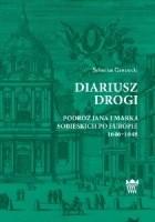 Diariusz drogi. Podróż Jana i Marka Sobieskich po Europie 1646-1648