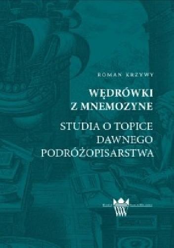 Okładka książki Wędrówki z Mnemozyne. Studia o topice dawnego podróżopisarstwa