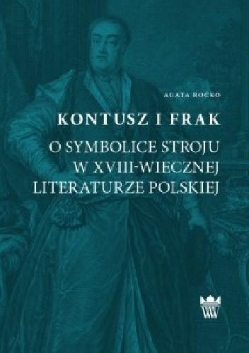 Okładka książki Kontusz i frak. O symbolice stroju w XVIII-wiecznej literaturze polskiej