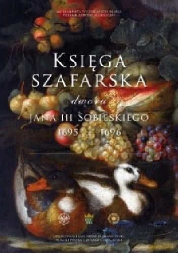 Okładka książki Księga szafarska dworu Jana III Sobieskiego 1695-1696
