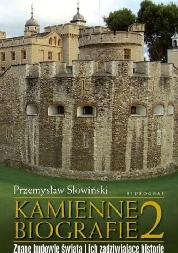 Okładka książki Kamienne biografie 2. Znane budowle świata i ich zadziwiające historie