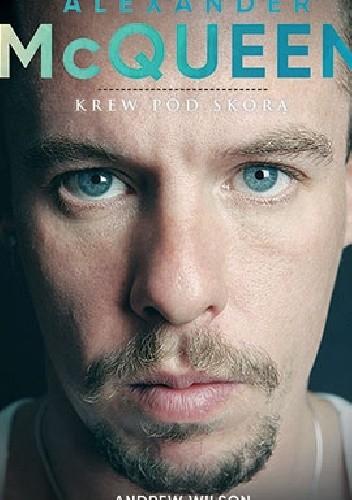 Okładka książki Alexander McQueen. Krew pod skórą