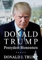 Donald J. Trump. Prezydent Biznesmen.