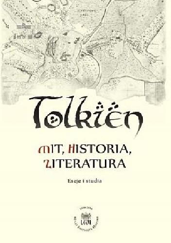 Okładka książki Tolkien - mit, historia, literatura. Eseje i studia.