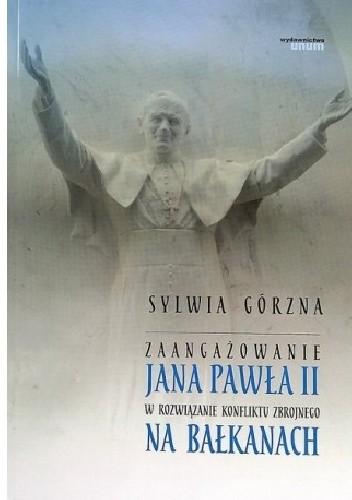 Okładka książki Zaangażowanie Jana Pawła II w rozwiązanie konfliktu zbrojnego na Bałkanach