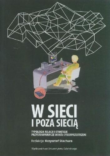 Okładka książki W sieci i poza siecią. Typologia relacji i strategie przystosowawcze wokół cyberprzestrzeni