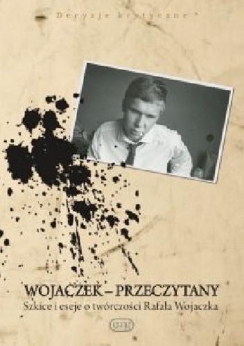 Okładka książki Wojaczek przeczytany Szkice i eseje o twórczości Rafała Wojaczka