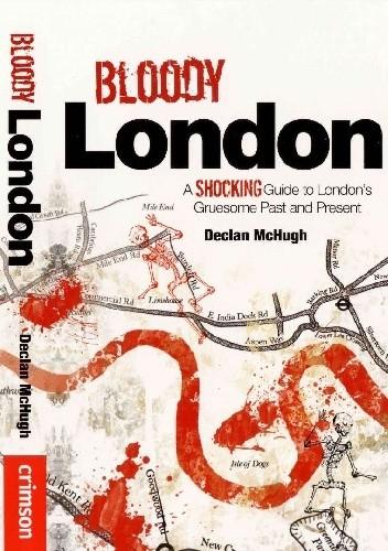 Okładka książki Bloody London: A Shocking Guide to London's Gruesome Past and Present
