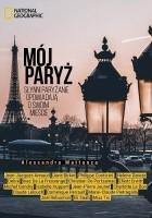 Mój Paryż. Słynni paryżanie opowiadają o swoim mieście
