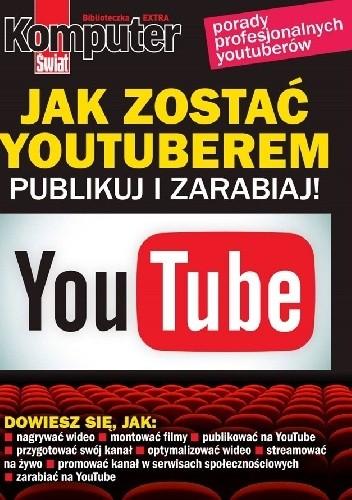 Okładka książki Jak zostać youtuberem publikuj i zarabiaj - komputer świat