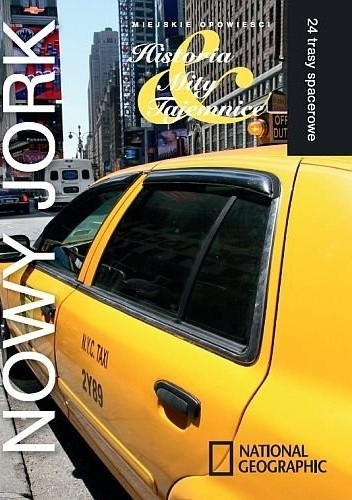 Okładka książki Nowy Jork. Miejskie opowieści: Historia, Mity, Tajemnice. 24 trasy spacerowe