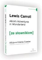 Alice's Adventures in Wonderland. Alicja w Krainie Czarów z podręcznym słownikiem angielsko-polskim