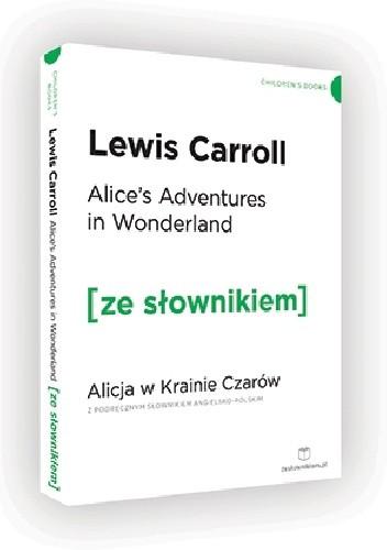 Okładka książki Alice's Adventures in Wonderland. Alicja w Krainie Czarów z podręcznym słownikiem angielsko-polskim