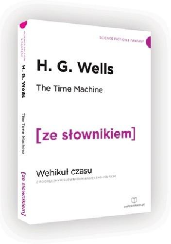 Okładka książki The Time Machine. Wehikuł czasu z podręcznym słownikiem angielsko-polskim