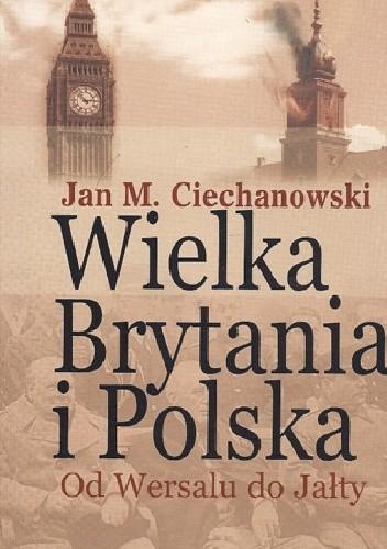 Okładka książki Wielka Brytania i Polska. Od Wersalu do Jałty