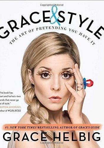 Okładka książki Grace & Style. The Art of Pretending You Have It
