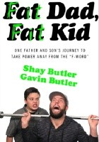 "Fat Dad, Fat Kid. One Father and Son's Journey to Take Power Away from the ""F-Word"""