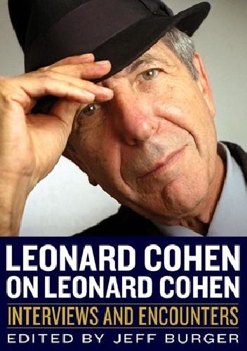 Okładka książki Leonard Cohen on Leonard Cohen: Interviews and Encounters