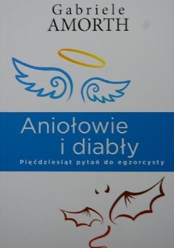 Okładka książki Aniołowie i diabły. Pięćdziesiąt pytań do egzorcysty