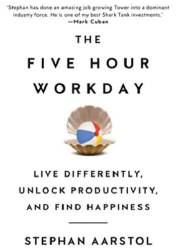 Okładka książki The Five-Hour Workday: Live Differently, Unlock Productivity, and Find Happiness
