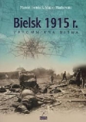 Okładka książki Bielsk 1915. Zapomniana bitwa