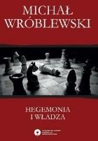 Hegemonia i władza. Filozofia polityczna Antonia Gramsciego i jej współczesne kontynuacje