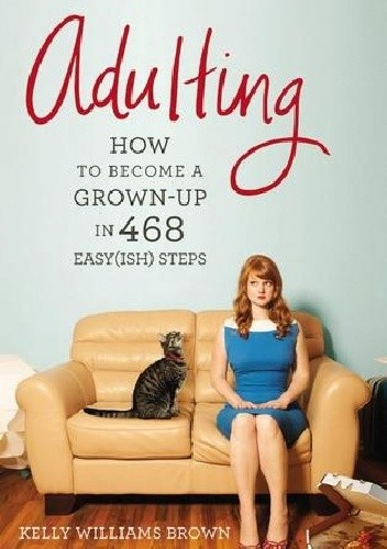 Okładka książki Adulting: How to Become a Grown-up in 468 Easy(ish) Steps