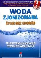 Woda zjonizowana, życie bez chorób