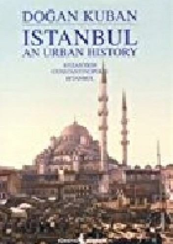 Okładka książki Istanbul: An Urban History: Byzantion, Constantinopolis, Istanbul