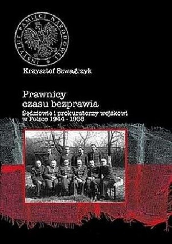 Okładka książki Prawnicy czasu bezprawia. Sędziowie i prokuratorzy wojskowi w polsce 1944-1956