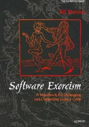 Okładka książki Software Exorcism: A Handbook for Debugging and Optimizing Legacy Code