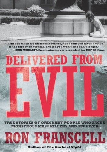 Okładka książki Delivered from Evil: True Stories of Ordinary People Who Faced Monstrous Mass Killers and Survived