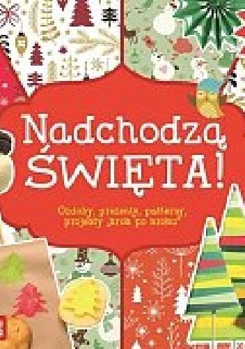 Okładka książki Nadchodzą Święta! Ozdoby, prezenty, patterny, projekty krok po kroku