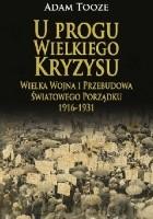 U progu Wielkiego Kryzysu. Wielka Wojna i przebudowa światowego porządku 1916 - 1931.