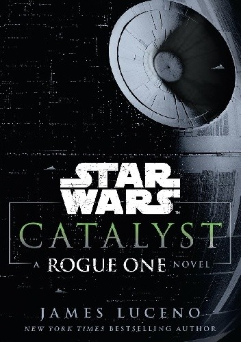 Okładka książki Star Wars: Catalyst: A Rogue One Novel