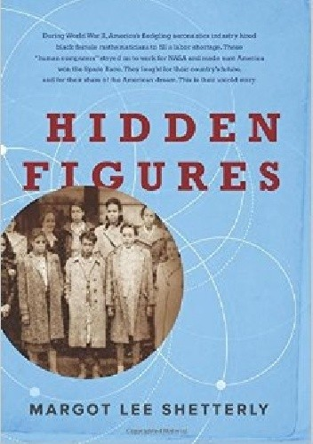 Okładka książki Hidden Figures: The American Dream and the Untold Story of the Black Women Mathematicians Who Helped Win the Space Race