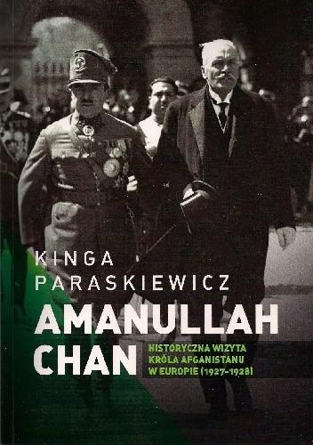 Okładka książki Historyczna wizyta Amanullaha Chana, króla Afganistanu w Europie (1927-1928)