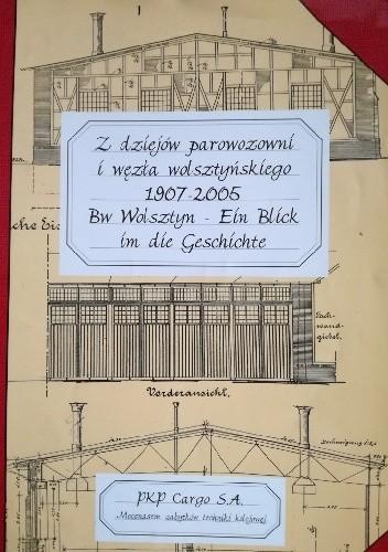 Okładka książki Z dziejów parowozowni i węzła wolsztyńskiego 1907-2005
