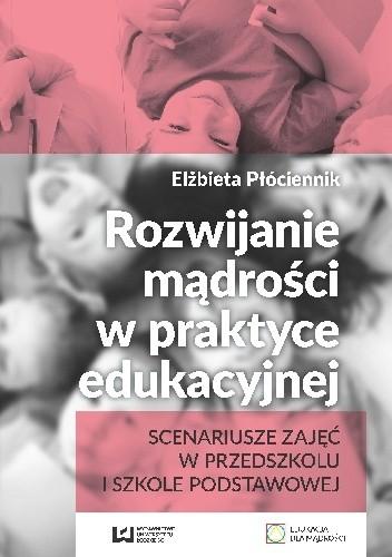Okładka książki Rozwijanie mądrości w praktyce edukacyjnej. Scenariusze zajęć w przedszkolu i szkole podstawowej