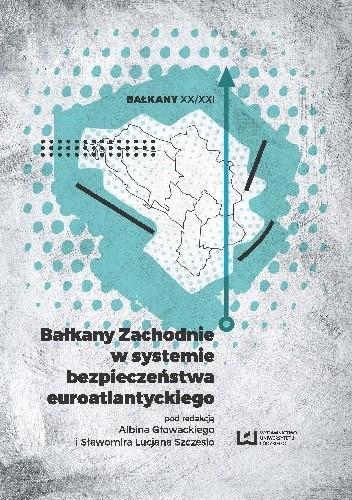 Okładka książki Bałkany Zachodnie w systemie bezpieczeństwa euroatlantyckiego