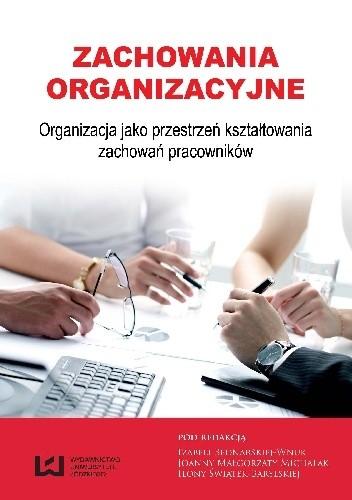 Okładka książki Zachowania organizacyjne. Organizacja jako przestrzeń kształtowania zachowań pracowników