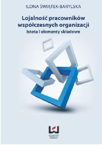 Okładka książki Lojalność pracowników współczesnych organizacji  Istota i elementy składowe